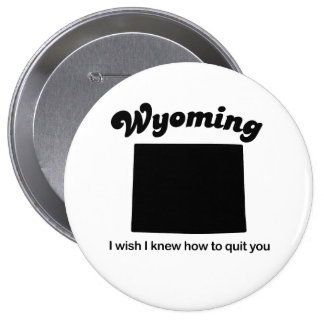 Wyoming - I wish I knew how to quit you Pins