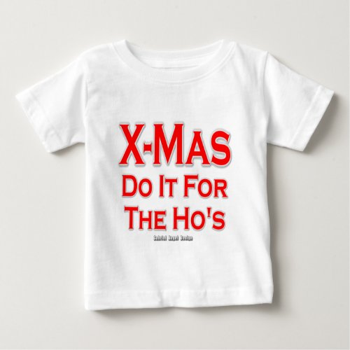 X_mas do it for the Hos Baby T_Shirt