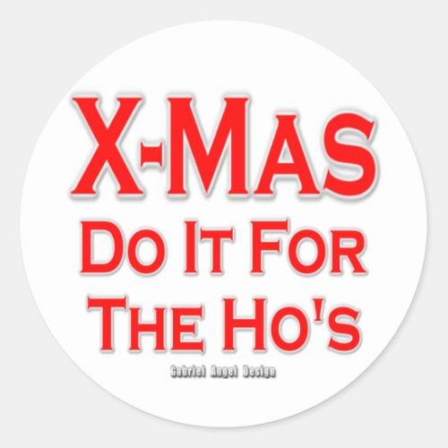 X_mas do it for the Hos Classic Round Sticker