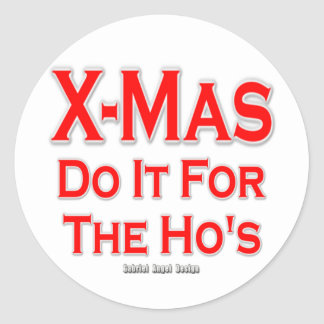 X-mas do it for the Ho's Classic Round Sticker