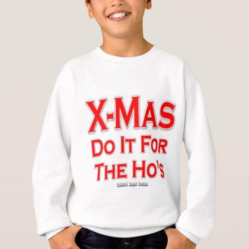 X_mas do it for the Hos Sweatshirt