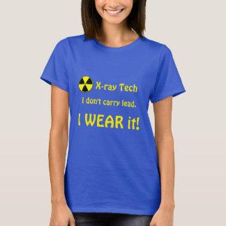 """X-ray Tech. I don't carry lead I wear it"" T-Shirt"