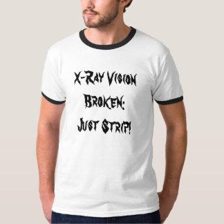 X-Ray Vision Broken:Just Strip! T-Shirt