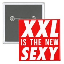 xxl is the new sexy, funny, beautiful, xxl, large, well-being, humor, lifestyle, rebellious, sexy shape, tolerance, acceptance, button, Button with custom graphic design