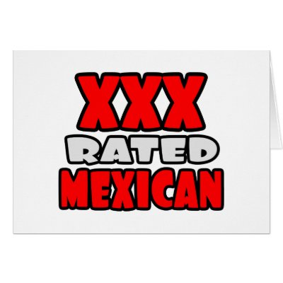 XXX Rated Mexican Cards by Mexican_Pride. You're a proud Mexican and you're ...