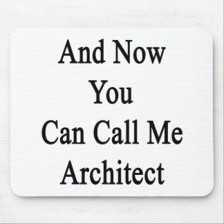 Y ahora usted puede llamarme arquitecto alfombrilla de raton