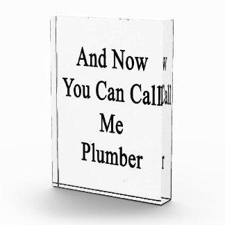 Y ahora usted puede llamarme fontanero