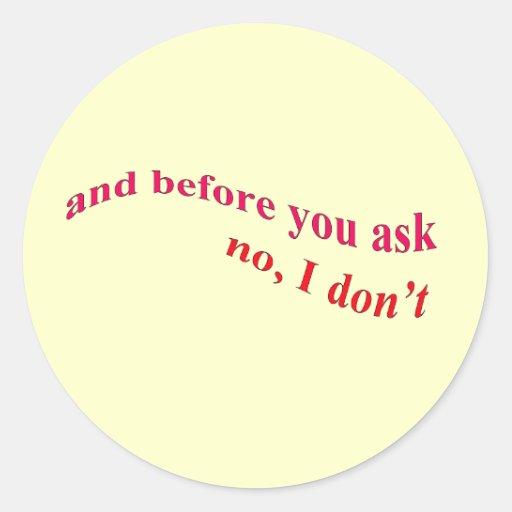 Y antes de que usted pida - ningún no hago etiqueta redonda