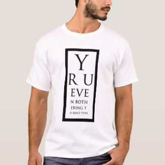 Y Bother Eye chart T-Shirt