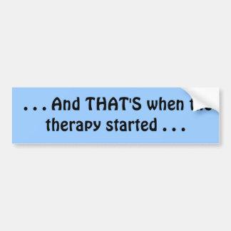 …. Y ÉSE ES cuando la terapia comenzó… Pegatina De Parachoque