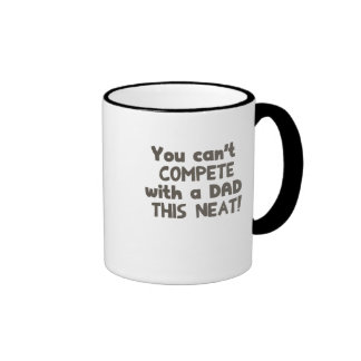 Y ou Can't Compete with a Dad this Neat! Ringer Mug