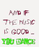 ¡Y si la música es buena USTED DANZA! Camiseta
