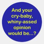 Y su grito-bebé, opinión del whiny-assed sería… etiquetas redondas