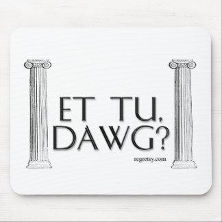 ¿Y Tu, Dawg? Alfombrillas De Raton