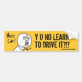 Y U NO Learn To Drive Bumper Sticker
