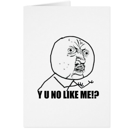 Y U NO LIKE ME!? CARD