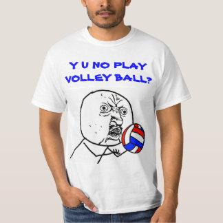 Y U NO Play Volleyball T-Shirt