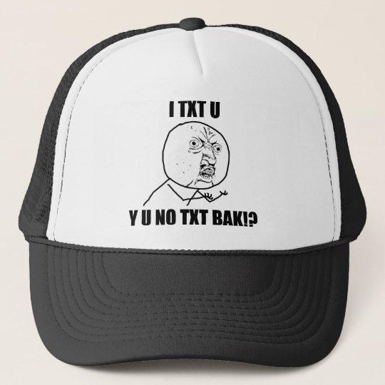 Y U NO TXT BAK TRUCKER HAT