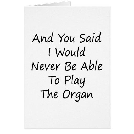 Y usted dijo que nunca podría jugar el Org Tarjetas