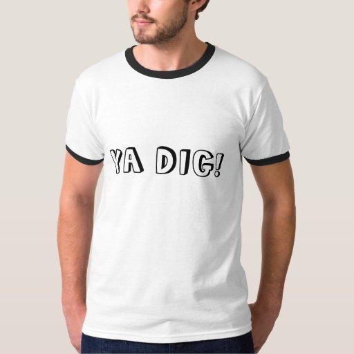 YA DIG! T-Shirt