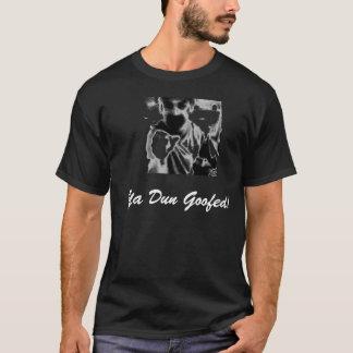 Ya Dun Goofed! T-Shirt