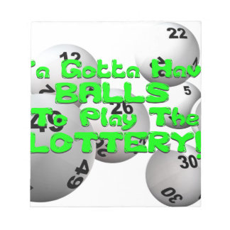 YA GOTTA HAVE BALLS TO PLAY THE LOTTERY NOTEPAD