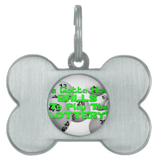 YA GOTTA HAVE BALLS TO PLAY THE LOTTERY PET TAG