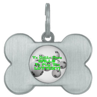 Ya Gotta Have Balls To Play The Lottery! Pet Tag