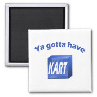 Ya Gotta Have KART Magnet