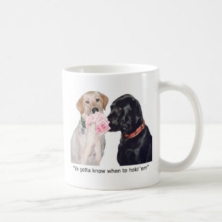 Ya gotta know when to hold 'em coffee mug