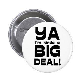 Ya I'm Kinda A Big Deal Button