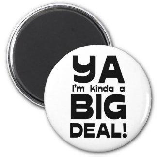Ya I'm Kinda A Big Deal Magnet