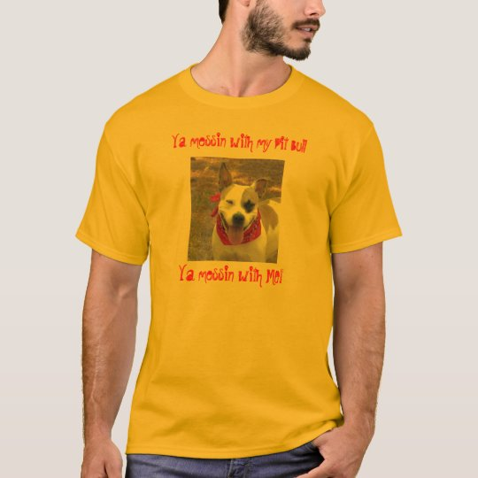 Ya messing with my pit bull T-Shirt