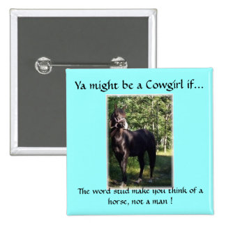 Ya might be a Cowgirl if... Button