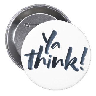 ¡Ya piensa!  Botón con una actitud Pin Redondo De 3 Pulgadas