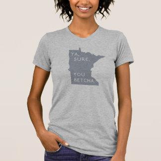 Ya, seguro, usted Betcha - Minnesotan orgulloso Camisas