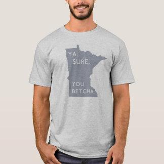 Ya, Sure, You Betcha - Minnesotan Proud | Gray T-Shirt