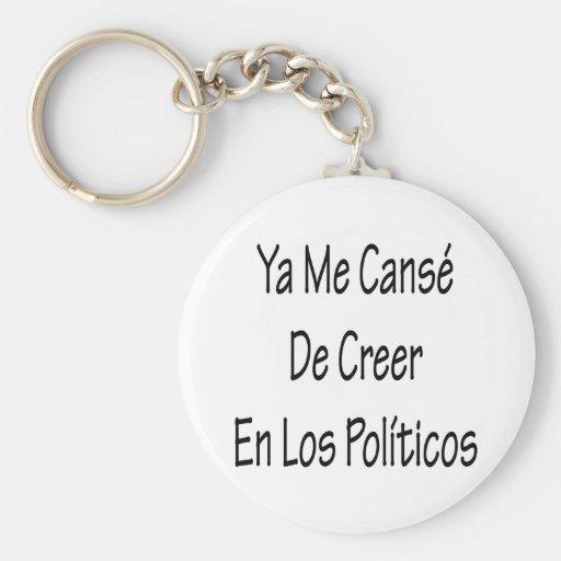 Ya yo políticos de Canse De Creer En Los Llaveros Personalizados