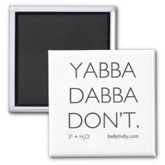 """Yabba Dabba Don't"" bellytivity fridge magnet"