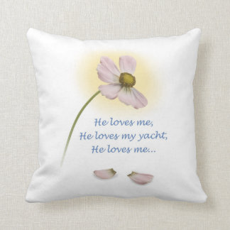 """YachTees_""""He loves me, He loves my yacht"""" Throw Pillow"""