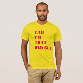 Yah  I'm that guy , Funny T-Shirt