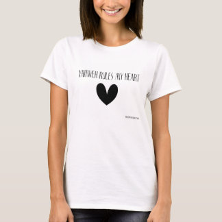 YAHWEH RULES MY HEART T-SHIRT