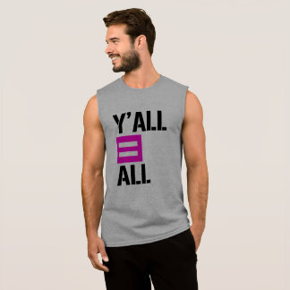 Y'all equals All - - LGBTQ Rights -  Sleeveless Shirt
