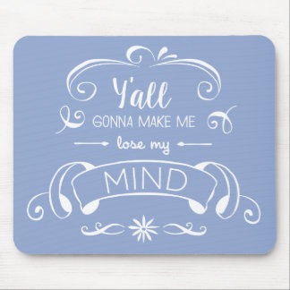 Y'all Gonna Make Me Lose My Mind in Serenity Blue Mouse Pad