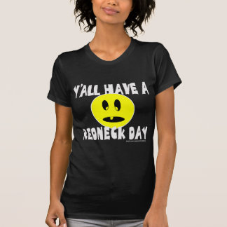 Y'ALL HAVE A REDNECK DAY T-SHIRTS AND GIFTS