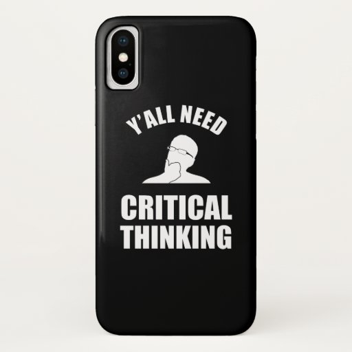 Y'all Need Critical Thinking iPhone X Case