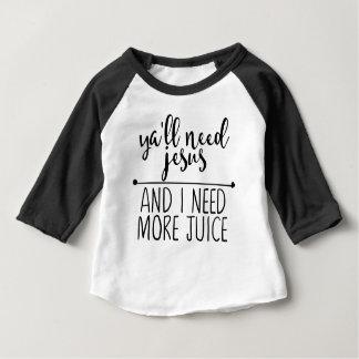 Ya'll Need Jesus and I Need More Juice Baby T-Shirt