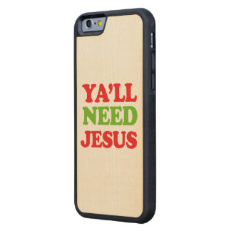 Ya'll Need Jesus -- Holiday Humor Carved® Maple iPhone 6 Bumper Case