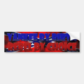 Yankee by Birth - Rebel by Choice Car Bumper Sticker