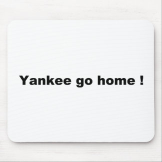 Yankee go home ! mouse pad